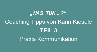 Coaching – Tipps von Karin Kiesele Teil3
